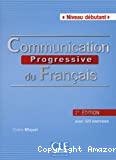Communication progressive du français. Niveau débutant : 2e édition avec 320 exercices