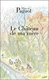 Le Château de ma mère: Souvenirs d'enfance