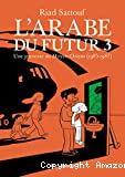 L'Arabe du Futur. Une jeunesse au Moyen-Orient (1985-1987). T3